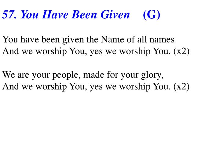 57. You Have Been Given
