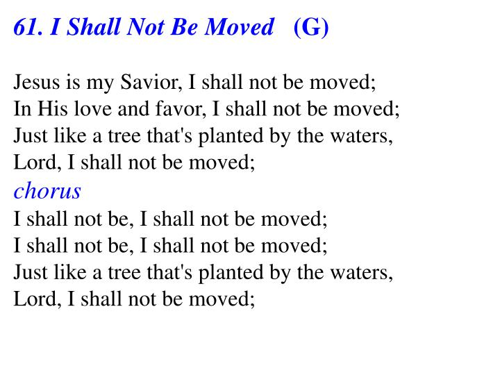61. I Shall Not Be Moved