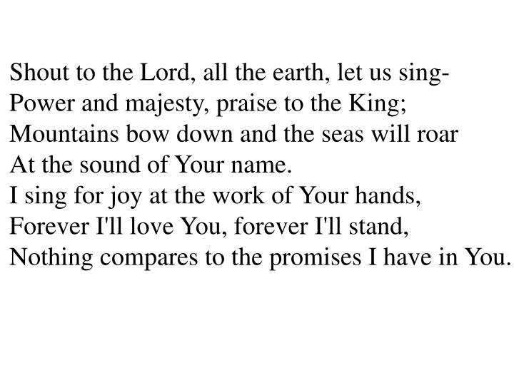 Shout to the Lord, all the earth, let us sing-