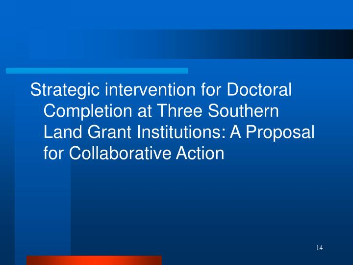 Strategic intervention for Doctoral Completion at Three Southern Land Grant Institutions: A Proposal for Collaborative Action