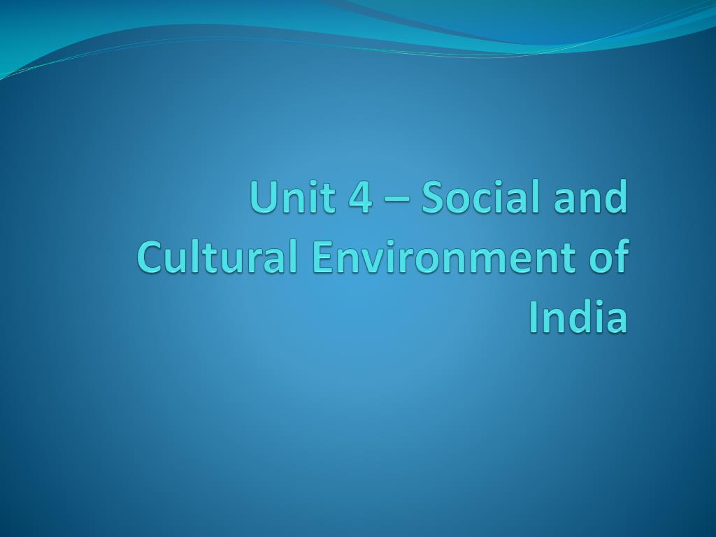 PPT - Unit 4 – Social and Cultural Environment of India PowerPoint
