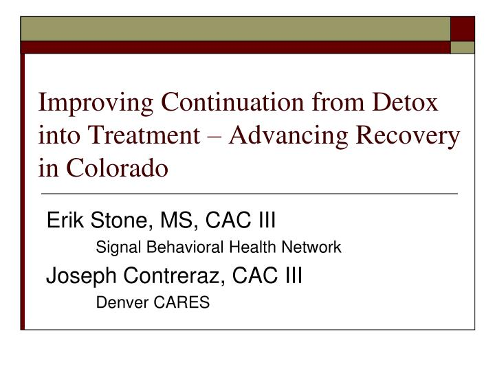 improving continuation from detox into treatment advancing recovery in colorado n.
