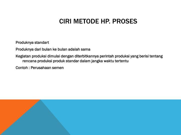 Ciri metode hp proses