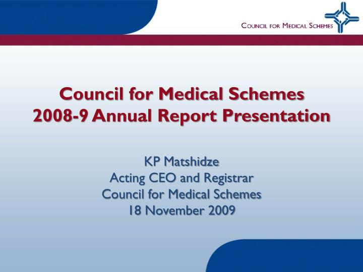 council for medical schemes 2008 9 annual report presentation n.