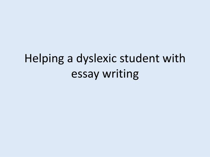 Help in writing essay dyslexia