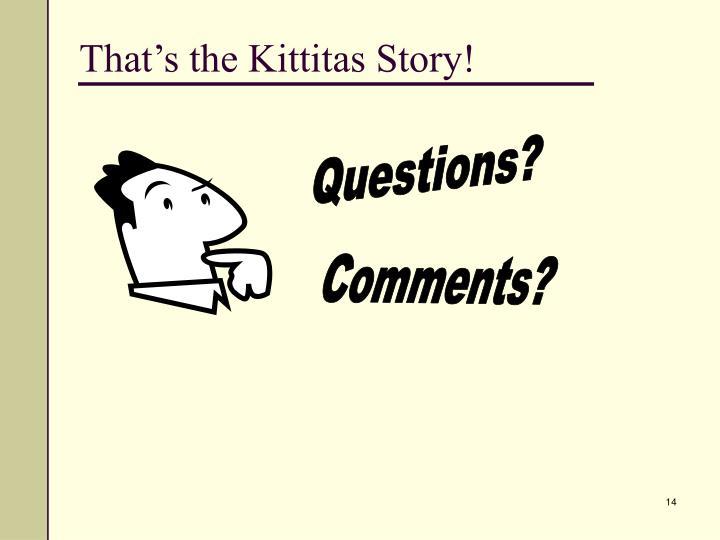 That's the Kittitas Story!