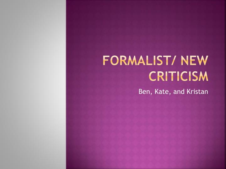 essay on formalist criticism A formalist criticism approach to finding nemo essay - whether it was the mouse removing the thorn from the lion's foot or the good samaritan helping the jew, finding help where it is least expected has been a major theme throughout literature.