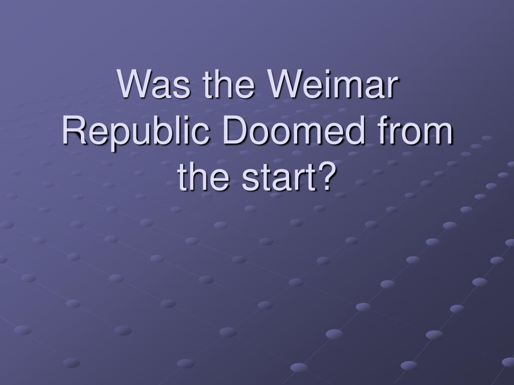 the weimar republic was doomed from the start