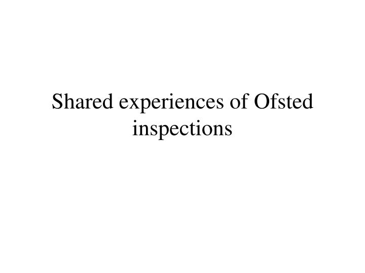 shared experiences of ofsted inspections n.