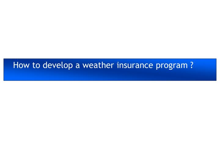 How to develop a weather insurance program ?