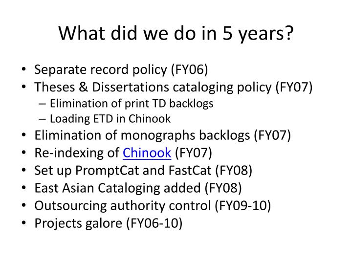 What did we do in 5 years?