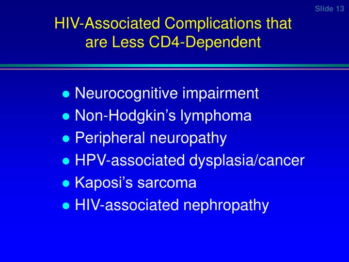 HIV-Associated Complications that are Less CD4-Dependent
