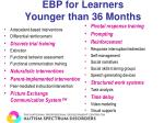 ebp for learners younger than 36 months