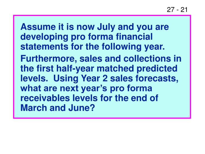 Assume it is now July and you are developing pro forma financial statements for the following year.