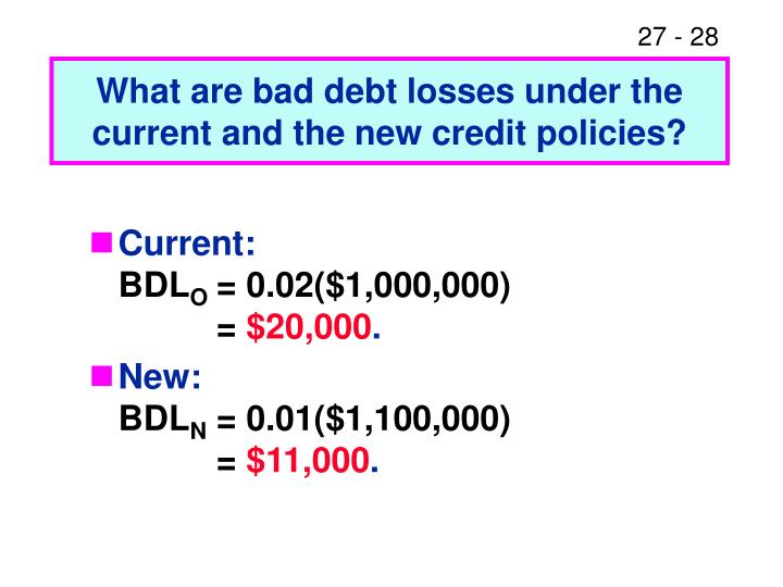 What are bad debt losses under the current and the new credit policies?