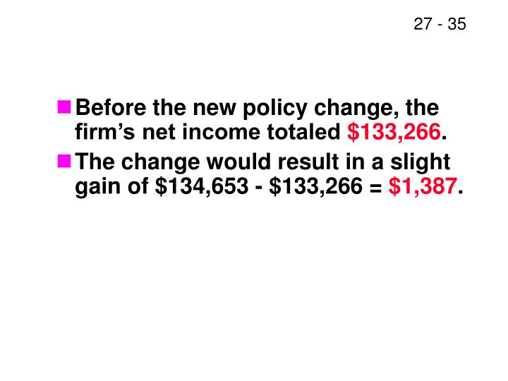 Before the new policy change, the firm's net income totaled
