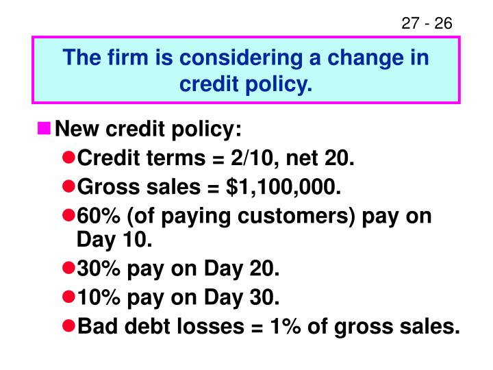 The firm is considering a change in credit policy.