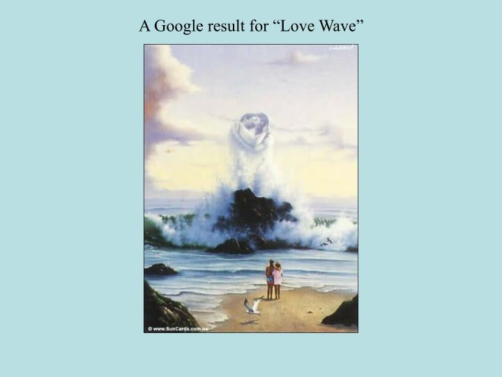 "A Google result for ""Love Wave"""