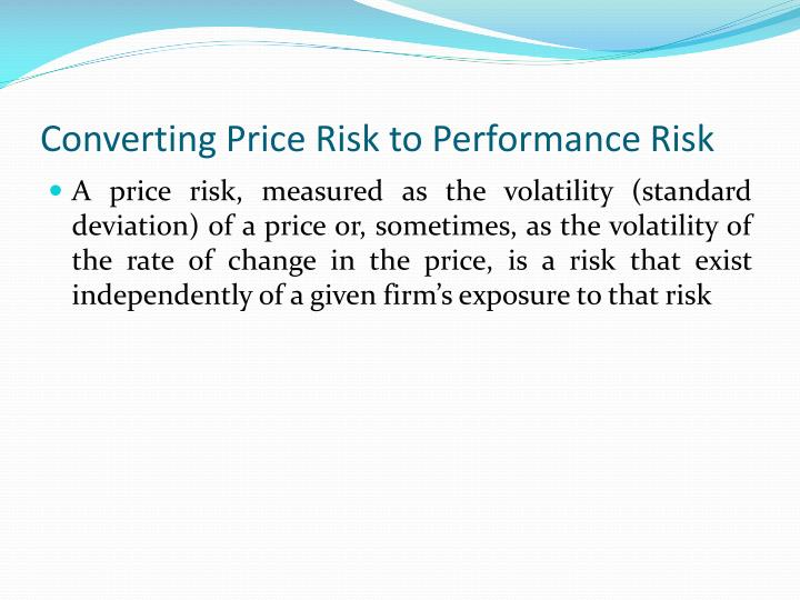 Converting Price Risk to Performance Risk