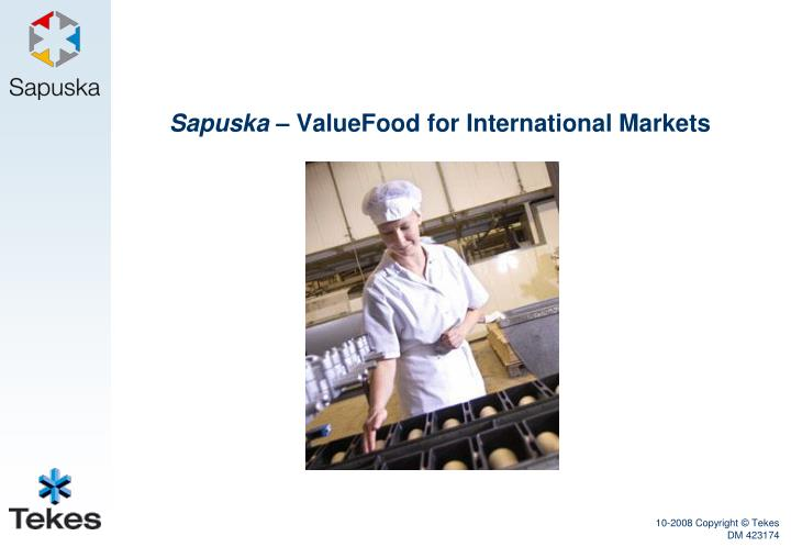 Sapuska valuefood for international markets