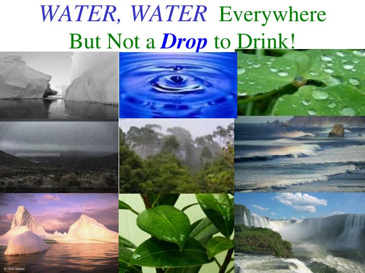 PPT - WATER, WATER Everywhere But Not a Drop to Drink