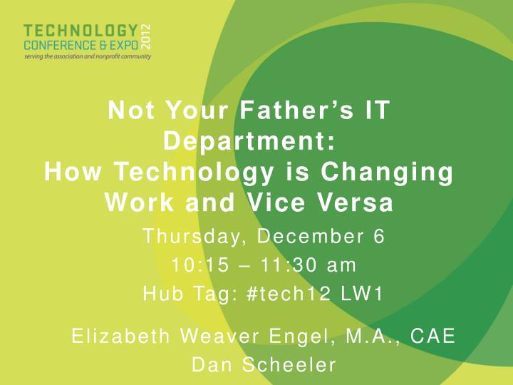 not your father s it department how technology is changing work and vice versa n.