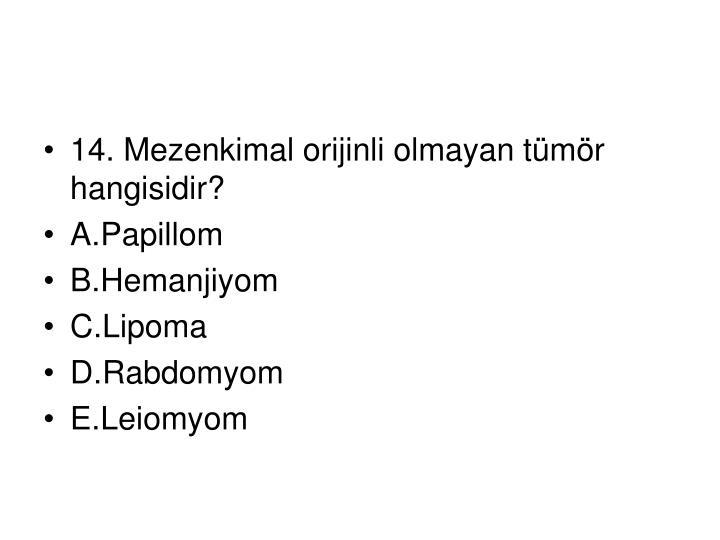 14. Mezenkimal orijinli olmayan tümör hangisidir?