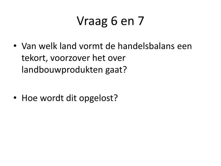 Vraag 6 en 7