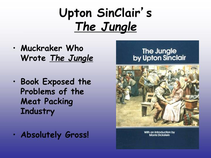 """upton sinclairs the jungle as a historical document Ever since upton sinclair's, """"the jungle"""" first came into print in 1906  choose a document from the assigned primary massachussetts historical society."""