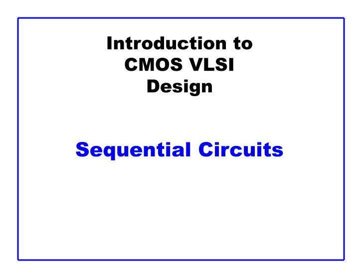 introduction to cmos vlsi design sequential circuits n.