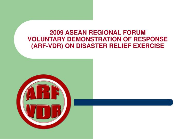 2009 asean regional forum voluntary demonstration of response arf vdr on disaster relief exercise n.
