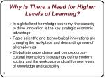 why is there a need for higher levels of learning