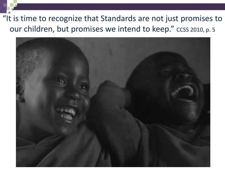 """""""It is time to recognize that Standards are not just promises to our children, but promises we intend to keep."""""""