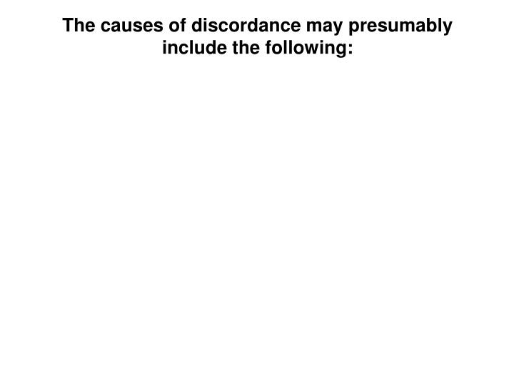 The causes of discordance may presumably include the following: