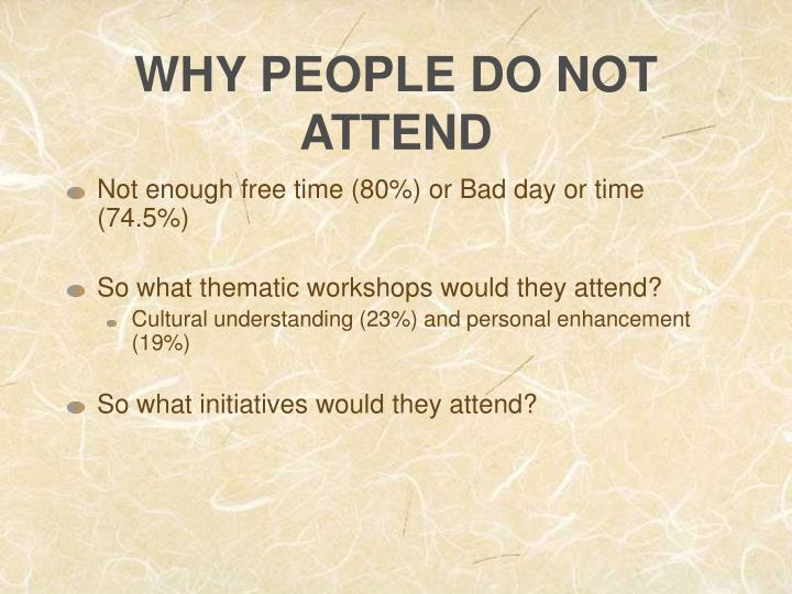 WHY PEOPLE DO NOT ATTEND