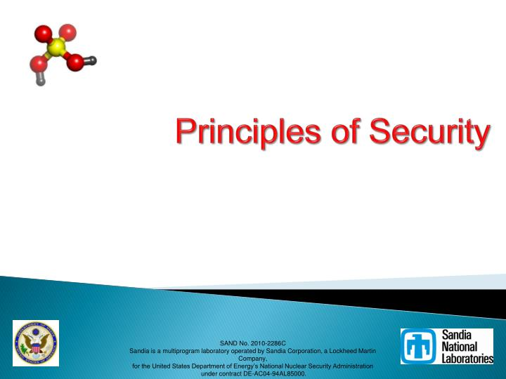 principles of security In his january 2013 column, leading software security expert gary mcgraw offers his 13 principles for sound enterprise system security design many of his design principles are adapted from those offered by seminal experts jerry saltzer and michael schroeder nearly 40 years ago.