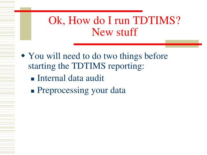 Ok, How do I run TDTIMS?