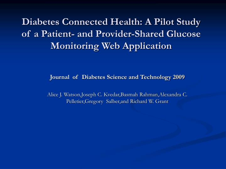Diabetes Connected Health: A Pilot Study of a Patient- and Provider-Shared Glucose Monitoring Web Ap...