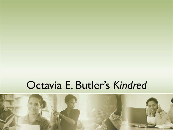 a review of kindred a book by octavia e butler For readers of this journal, octavia e butler literally needs no introduction  for  example, somebody writing a review of parable of the sower said, oh, the  earthseed  while teaching the books in my university classes, i have  encountered  for instance, anyanwu in wild seed and dana in kindred both  ultimately take.