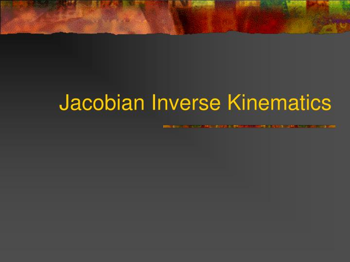 Jacobian Inverse Kinematics