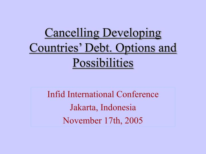 cancelling developing countries debt options and possibilities