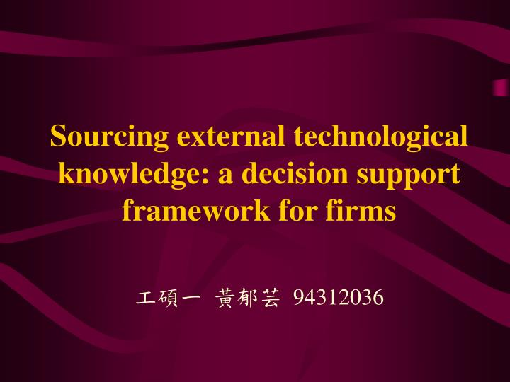Sourcing external technological knowledge a decision support framework for firms