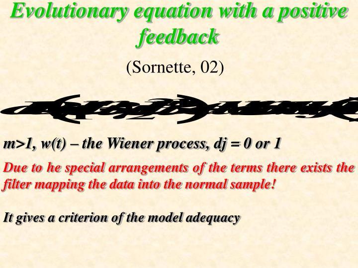 Evolutionary equation with a positive feedback