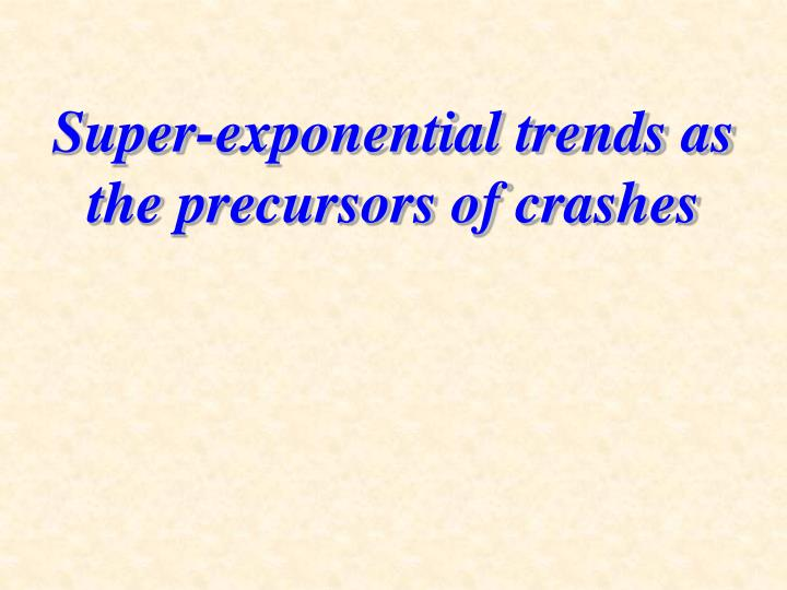 Super-exponential trends as the precursors of crashes