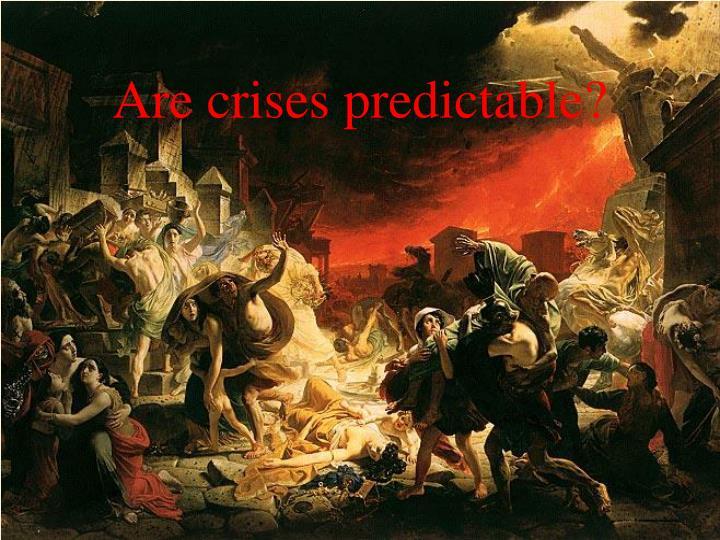 Are crises predictable?