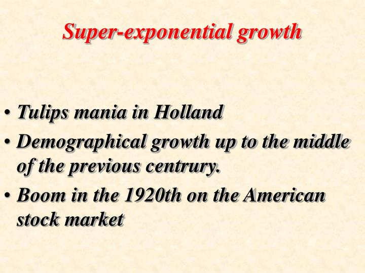 Super-exponential growth