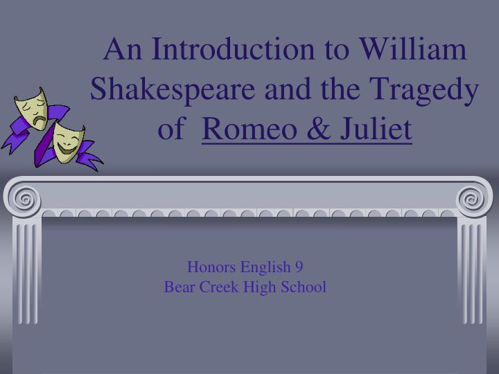 the love and tragedy of romeo and juliet by william shakespeare Romeo and juliet by william shakespeare first of all mercutio is considered a character foil in the play because he only sees love in a physical way in contrast romeo thinks love is supposed to be romantic.