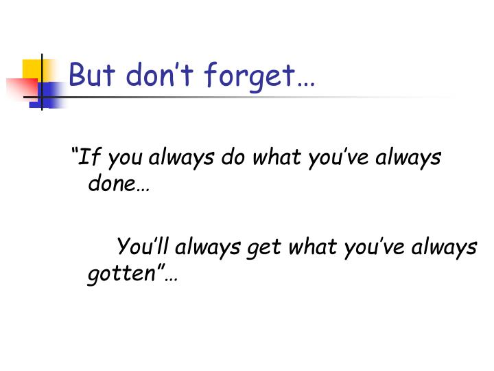But don't forget…