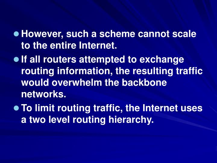 However, such a scheme cannot scale to the entire Internet.