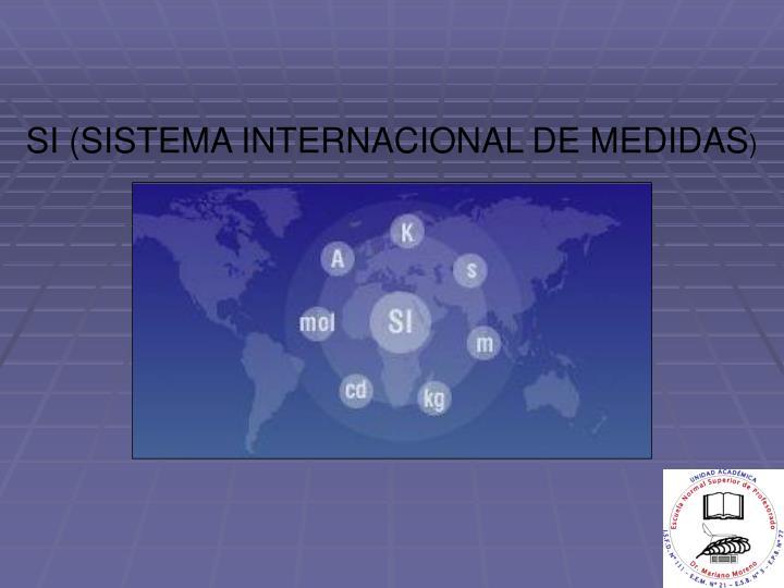SI (SISTEMA INTERNACIONAL DE MEDIDAS